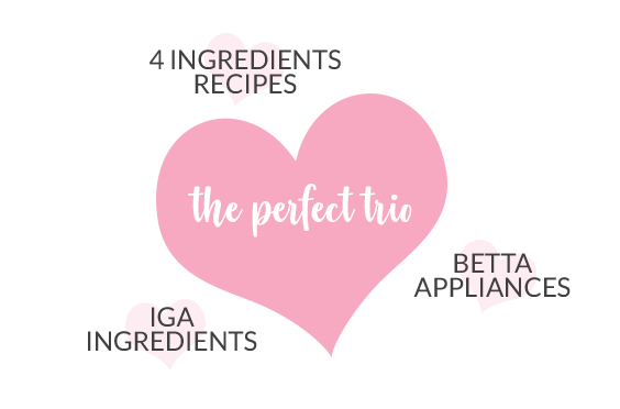The Perfect Trio - 4 Ingredients Recipes - IGA Ingredients - BETTA appliances