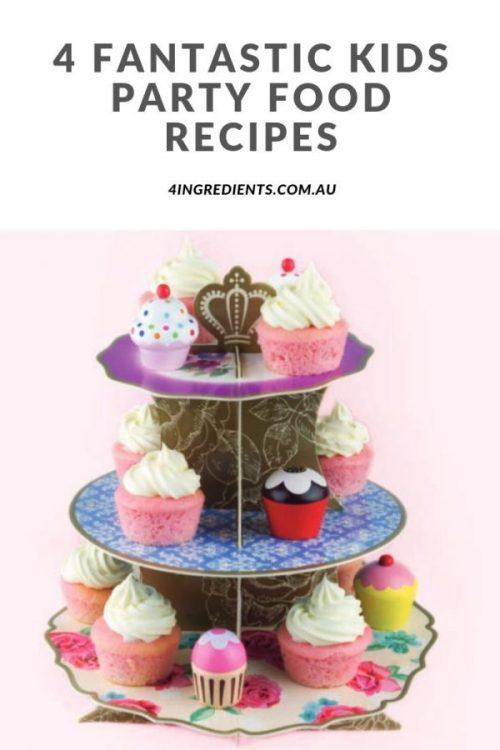 4 Fantastic Kids Party Food Recipes