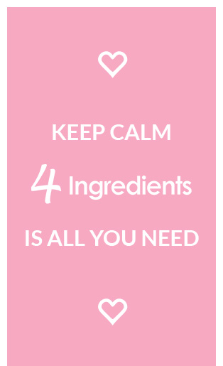 Keep calm 4 Ingredients is all you need!